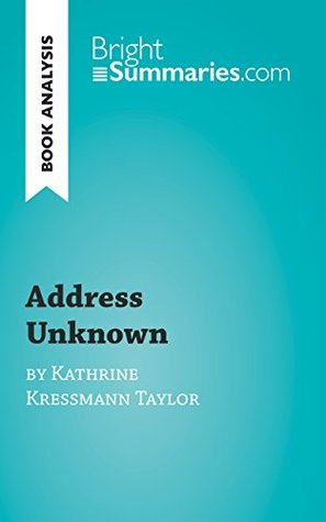 Book Analysis: Address Unknown by Kathrine Kressmann Taylor: Summary, Analysis and Reading Guide