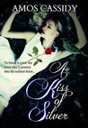 A Kiss of Silver by Amos Cassidy