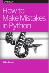How to Make Mistakes in Python by Mike Pirnat