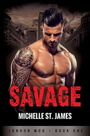 Savage (London Mob, #1) by Michelle St. James
