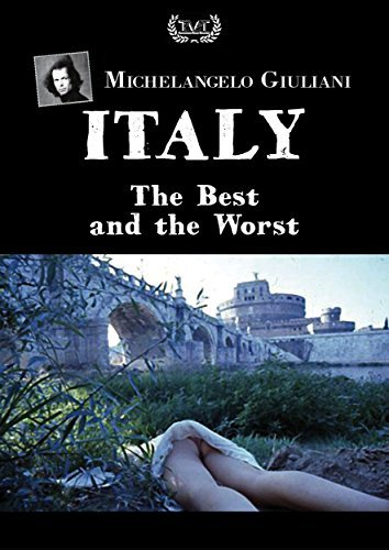 Italy the best and the worst (Michelangelo Giuliani Book 45)
