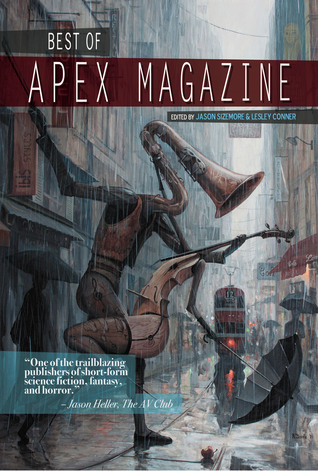 Best of Apex Magazine: Volume 1 by Jason Sizemore