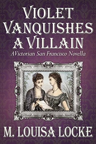 Violet Vanquishes a Villain (A Victorian San Francisco Mystery #4.5)