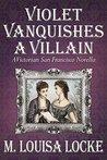 Violet Vanquishes a Villain (A Victorian San Francisco Mystery #4.5)