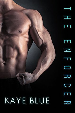 The Enforcer (Men Who Thrill, #1) by Kaye Blue