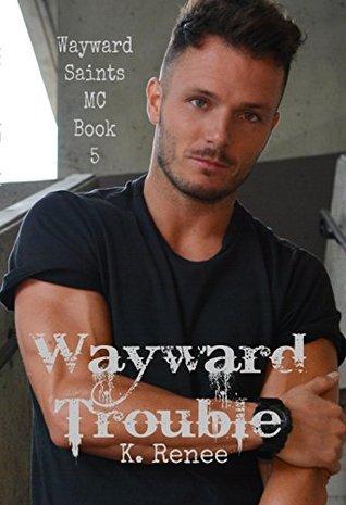 Wayward Trouble (Wayward Saints MC #5)