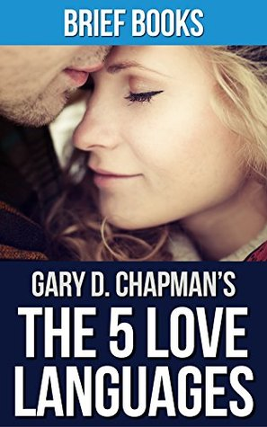 The 5 Love Languages: by Gary D Chapman | The Secret to Love that Lasts | Summary & Takeaways