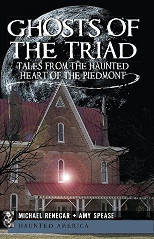 Ghosts of the Triad: Tales from the Haunted Heart of the Piedmont (Haunted America)