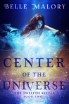 Center of the Universe (Twelfth Keeper #2)