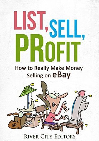 List, Sell, Profit: How to Really Make Money Selling on eBay