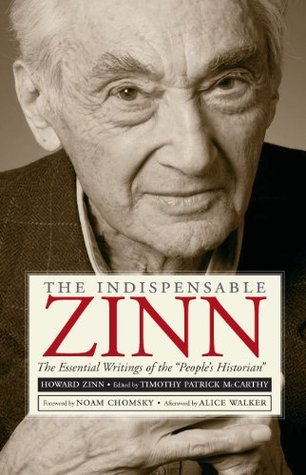 """The Indispensable Zinn: The Essential Writings of the """"People's Historian"""""""