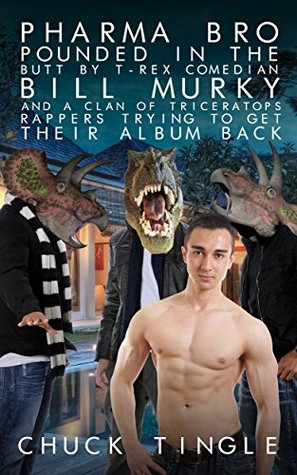Pharma Bro Pounded In The Butt By T-Rex Comedian Bill Murky And A Clan Of Triceratops Rappers Trying To Get Their Album Back PDF Free download