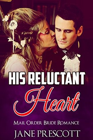 MAIL ORDER BRIDE: His Reluctant Heart (Historical Western Victorian Romance)