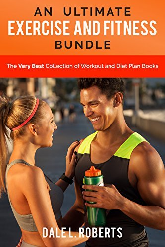 An Ultimate Exercise and Fitness Bundle: The Very Best Collection of Workout and Diet Plan Books
