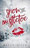 Snow and Mistletoe by Alexa Riley