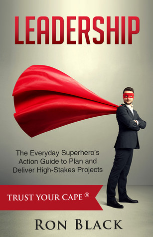 LEADERSHIP The Everyday Superheros Action Guide to Plan and Deliver High-Stakes Projects