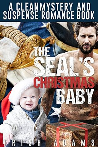 The SEALs Christmas Baby (Romantic Military Navy SEAL Suspense)