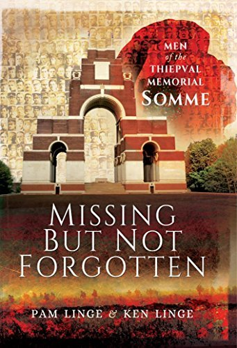 Missing But Not Forgotten: Men of the Thiepval Memorial-Somme