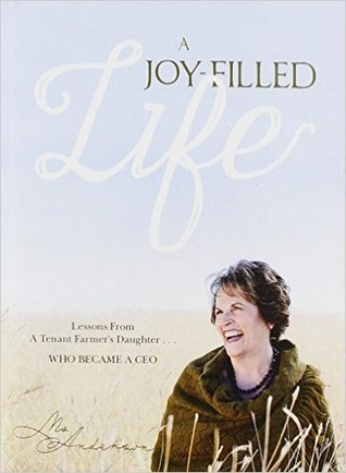 A Joy-Filled Life: Lessons from a Tenant Farmer's Daughter...Who Became a CEO