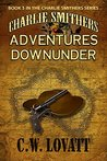 Charlie Smithers: Adventures Downunder (The Charlie Smithers Collection, #3)