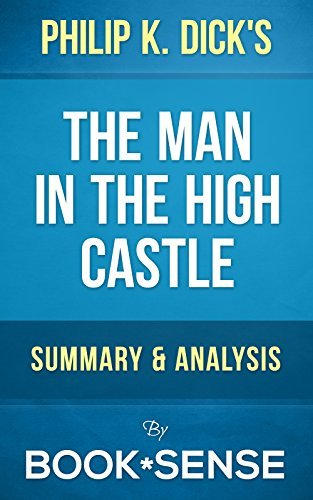 The Man in the High Castle: by Philip K. Dick   Summary & Analysis