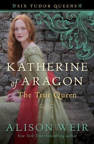 Katherine of Aragón: The True Queen (Six Tudor Queens, #1)