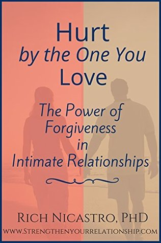 Hurt by the One You Love: The Power of Forgiveness in Intimate Relationships