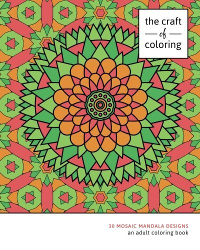 The Craft of Coloring: 30 Mosaic Mandala Designs: An Adult Coloring Book (Relaxing And Stress Relieving Adult Coloring Books)