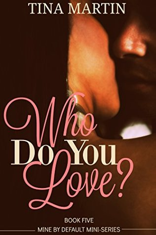 Who Do You Love? (Mine By Default Mini-Series Book 5)