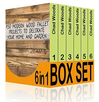 DIY Projects BOX SET 6 IN 1: 150 Modern Wood Pallet Projects To Decorate Your Home And Garden!: (Wood Pallet, DIY projects, DIY household hacks, DIY projects ... for your home and everyday life Book 3)