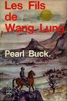 Les Fils de Wang Lung by Pearl S. Buck