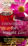 Essential Oils for Weight Loss by Isla Burroughs