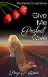 Give Me Perfect Love (Perfect Love #2)