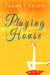 Playing House by Tammy J. Palmer