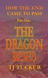 How the End Came to Pass: Part One: The Dragon Rises