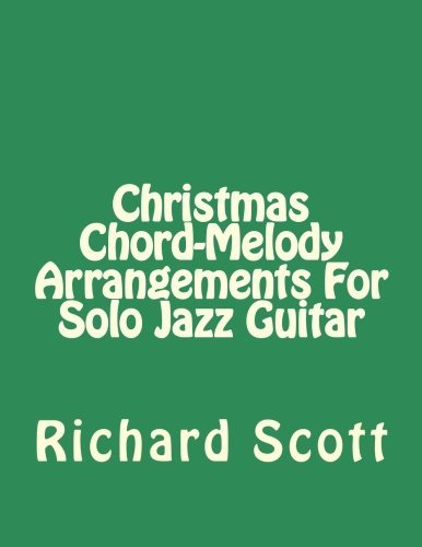 Christmas Chord-Melody Arrangements For Solo Jazz Guitar (Volume 1)