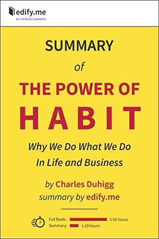 The Power of Habit: Why We Do What We Do In Life and Business - In-Depth Summary - original book by Charles Duhigg - summary by edify.me
