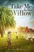 Take Me to the Willow by Shelly Brimley