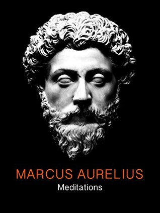 Meditations - Marcus Aurelius Antoninus Augustus (Thoughts, Golden Sayings of Roman Emperor - Stoicism) from the Greek Original with Table of Contents