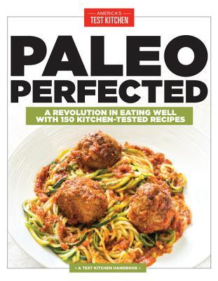 Paleo Perfected: Smart New Strategies and Inventive Recipes for People Who Really Like to Eat