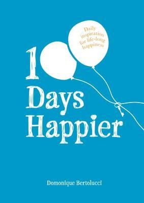 100 Days Happier: Daily Inspiration for Life-Long Happiness