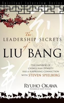Leadership Secrets of Liu Bang: The Emperor of China's Han Dynasty with a Surprising Connection with Steven Spielberg