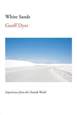 White Sands: Experiences from the Outside World - Geoff Dyer