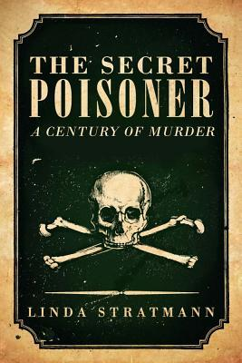 The Secret Poisoner: The Victorian Age of Poisoning
