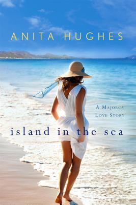 Island in the sea: a majorca love story by Anita Hughes