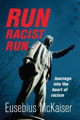 Run Racist Run: Journeys Into The Heart Of Racism