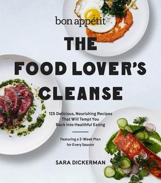 The Bon Appetit Food Lover's Cleanse: Fresh, Whole-Food Eating with a Two-Week Plan for Every Season, Including 140 Recipes