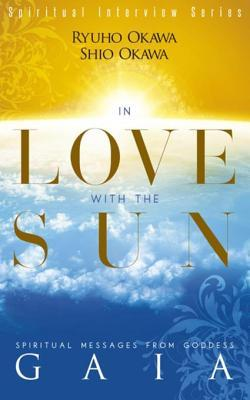 In Love with the Sun: Spiritual Messages from Goddess Gaia