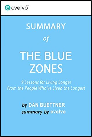 The Blue Zones: Summary of the Key Ideas - Original Book by Dan Buettner: 9 Lessons for Living Longer from the People Who've Lived the Longest