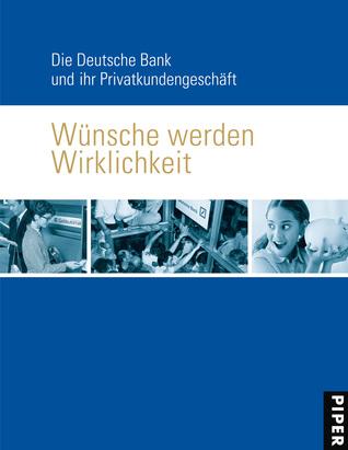 Wünsche werden Wirklichkeit: Die Deutsche Bank und ihr Privatkundengeschäft